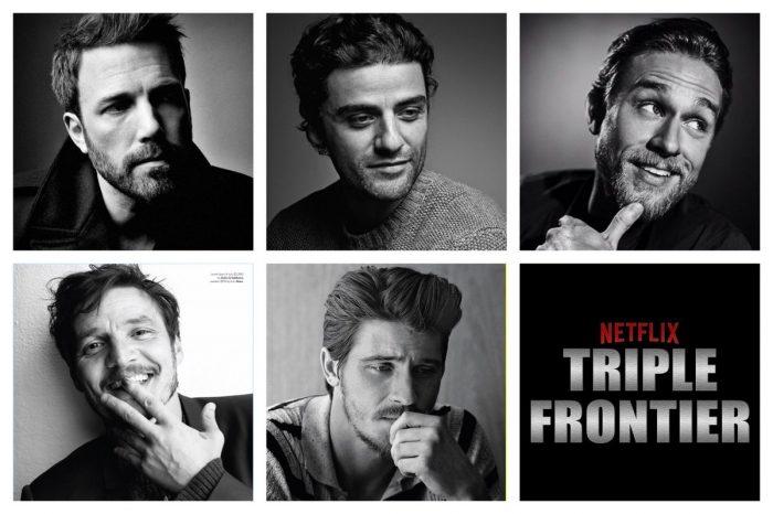 Triple Frontier cast Ben Affleck Garrett Hedlund Charlie Hunnam Pedro Pascal Oscar isaac